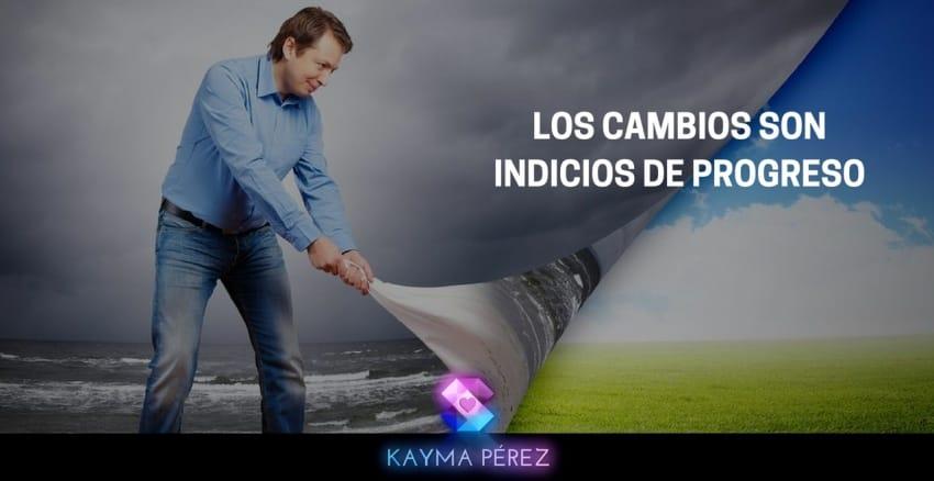 LOS CAMBIOS SON INDICIOS DE PROGRESO