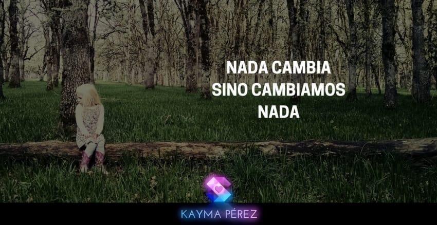 NADA CAMBIA SINO CAMBIAMOS NADA