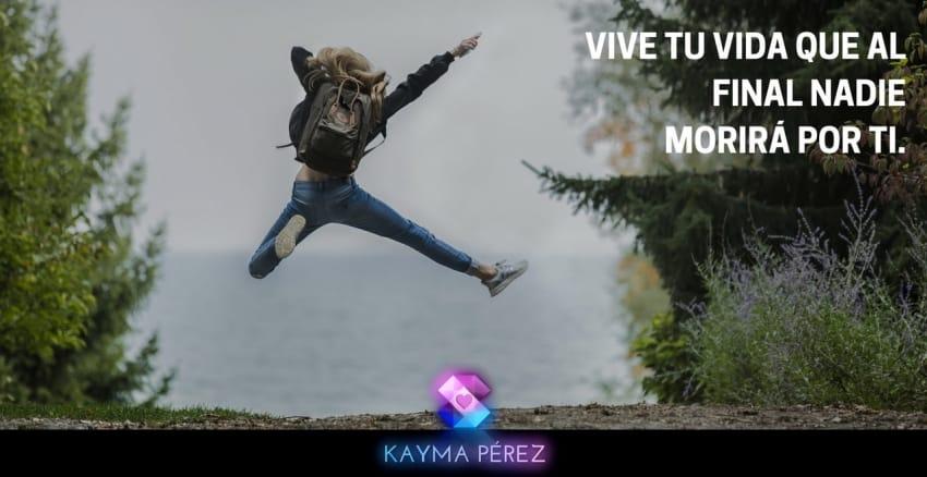 VIVE TU VIDA QUE AL FINAL NADIE MORIRÁ POR TI